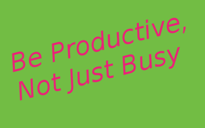 Be Productive, Not Just Busy!